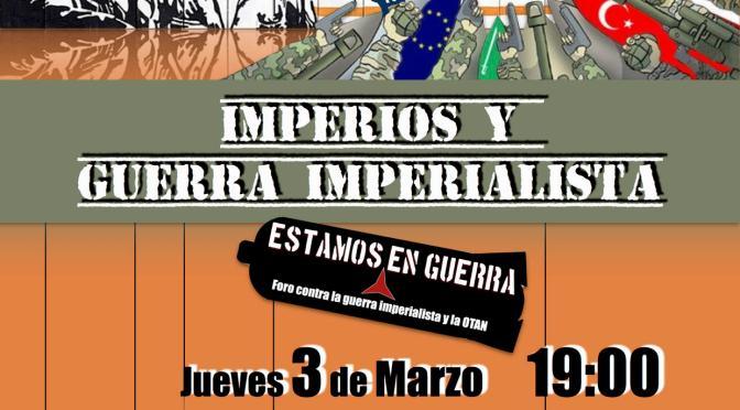 """Novena sesión del Foro """"Estamos en guerra"""": IMPERIOS Y GUERRA IMPERIALISTA. Jueves 3 de marzo (Centro Sociocultural Lavapiés de Madrid)"""