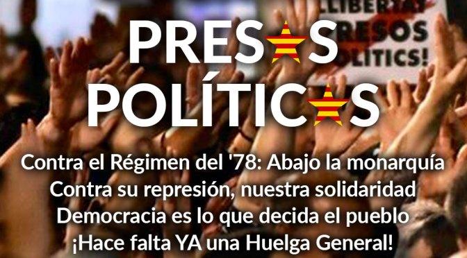 POR LA LIBERTAD DE LOS PRESOS POLITICOS CONTRA EL RÉGIMEN DEL 78/ ABAJO LA MONARQUÍA DEMOCRACIA ES LO QUE EL PUEBLO DECIDA ¡HACE FALTA YA UNA HUELGA GENERAL!